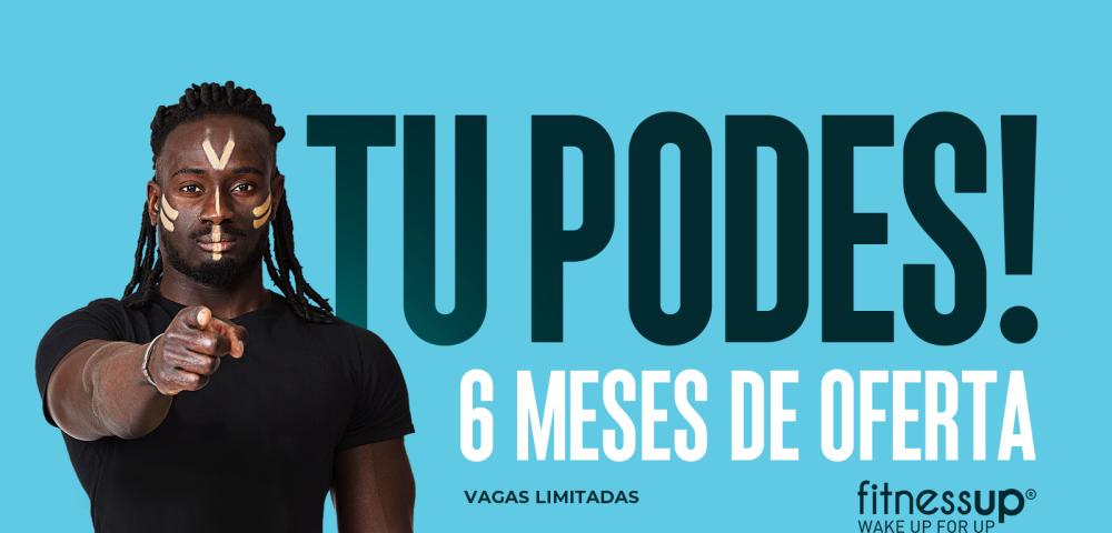 TU PODES! 6 MESES DE GINÁSIO GRÁTIS